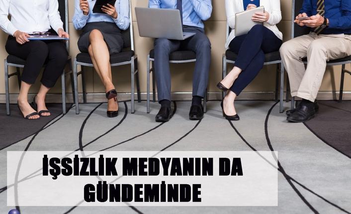 İşsizlik medyanın da gündeminde