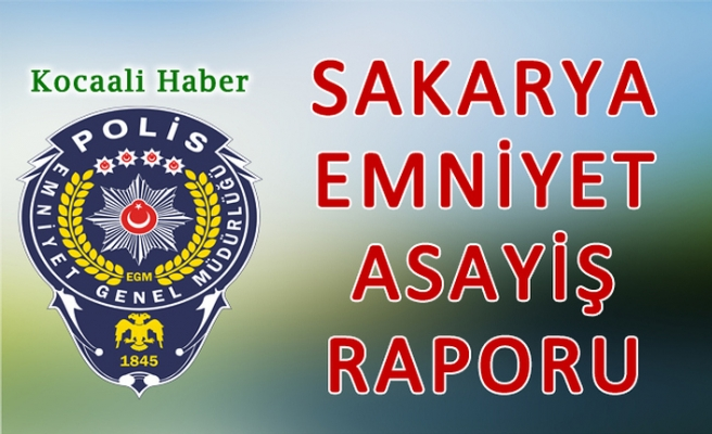 29 Temmuz 2019 Sakarya İl Emniyet Asayiş Raporu