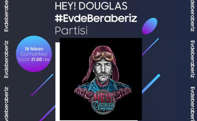 Samsung'un #EvdeBeraberiz programında bugün Hey! Douglas konseri var